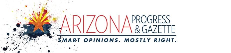 Arizona Progress and Gazette | Smart Opinions. Mostly Right.